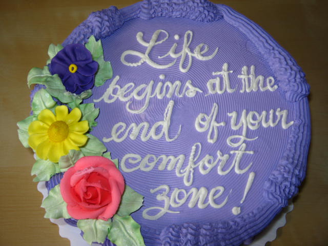 Life begins at the end of your comfort zone! cake